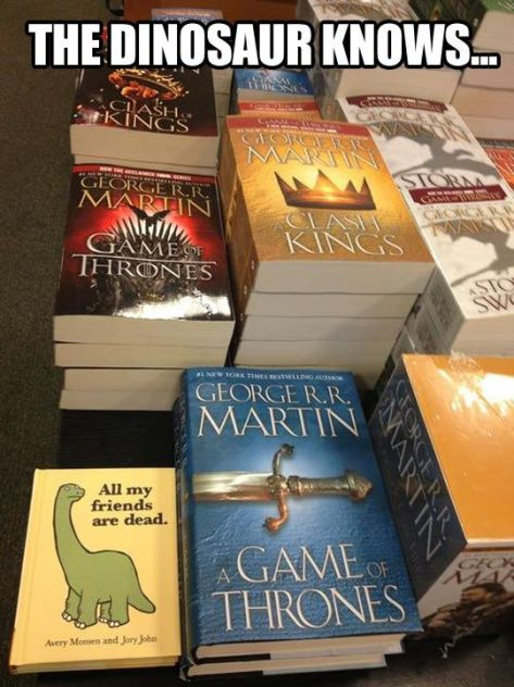 Game of thrones, death, characters, joke, book store, dinosaur, friends are dead,
