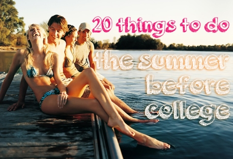 20 things to do the summer before college, grad school,