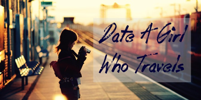 Date A Girl Who Travels