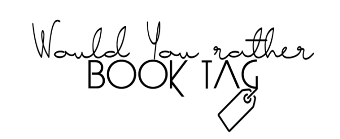 Would You Rather… Book Tag
